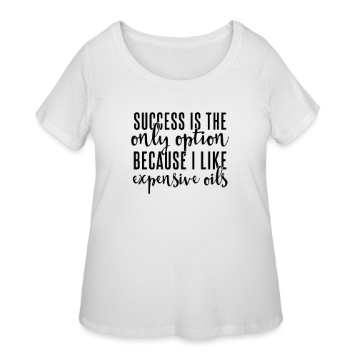 Success and Expensive Oils - Women's Curvy T-Shirt