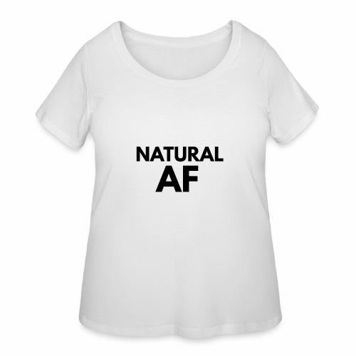 NATURAL AF Women's Tee - Women's Curvy T-Shirt