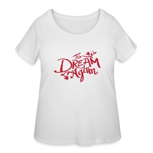 To Dream Again - Women's Curvy T-Shirt
