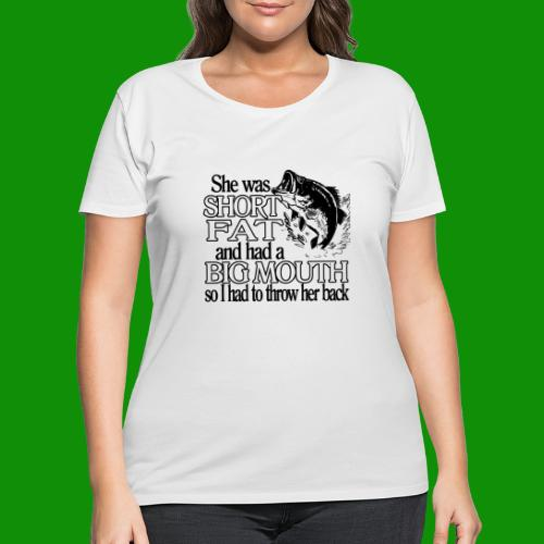 Short, Fat & Big Mouth Fishing - Women's Curvy T-Shirt