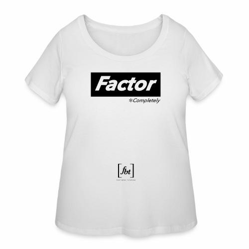 Factor Completely [fbt] - Women's Curvy T-Shirt