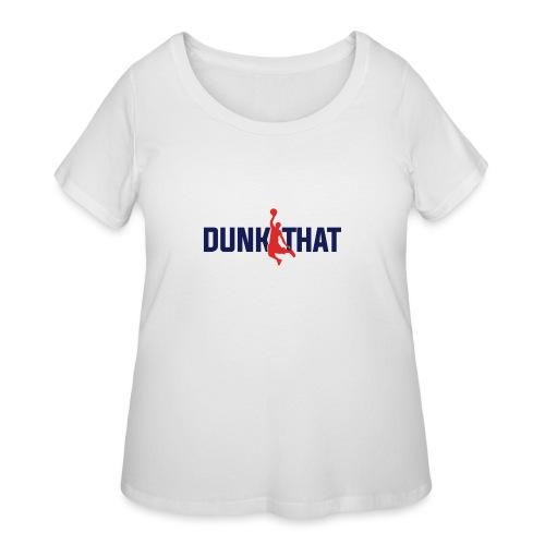DUNK THAT - Women's Curvy T-Shirt