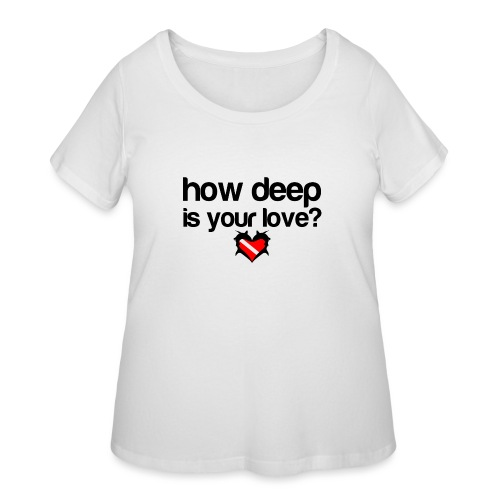 How Deep is your Love - Women's Curvy T-Shirt