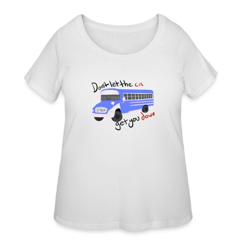Don't Let The Cis Get You Down (Bus) - Women's Curvy T-Shirt