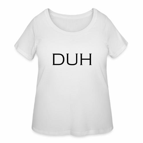 Upper Case Duh - Women's Curvy T-Shirt