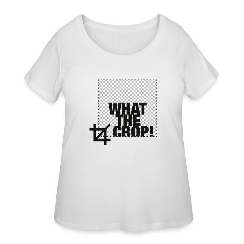 What the Crop! - Women's Curvy T-Shirt