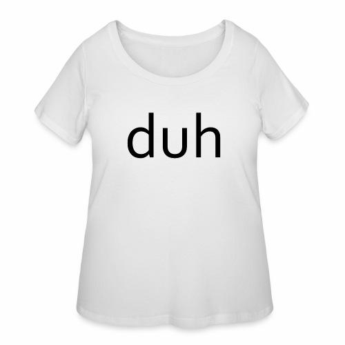 duh black - Women's Curvy T-Shirt