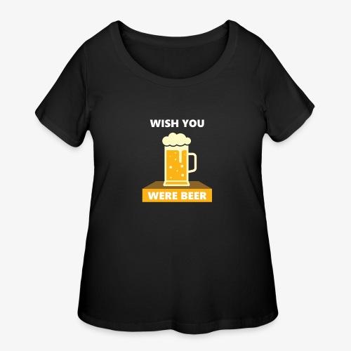 wish you were beer - Women's Curvy T-Shirt