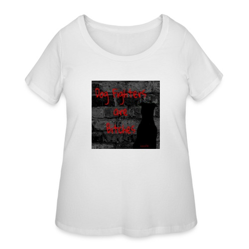 Dog Fighters are Bitches wall - Women's Curvy T-Shirt