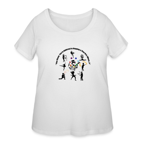 You Know You're Addicted to Hooping & Flow Arts - Women's Curvy T-Shirt