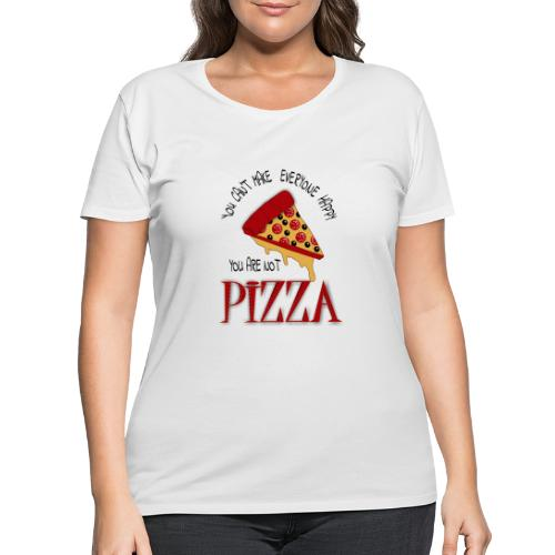 You Can't Make Everyone Happy You Are Not Pizza - Women's Curvy T-Shirt