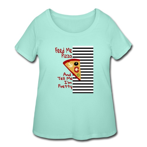 Feed Me Pizza And Tell Me I´m Pretty - Women's Curvy T-Shirt