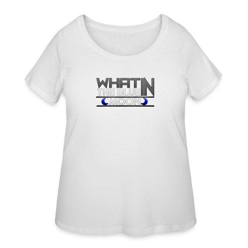 What in the BLUE MOON T-Shirt - Women's Curvy T-Shirt