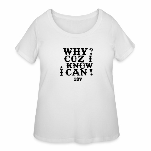 Why Coz I Know I Can 187 Positive Affirmation Logo - Women's Curvy T-Shirt
