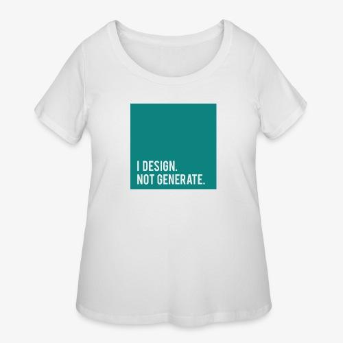I Design. Not Generate. - Women's Curvy T-Shirt