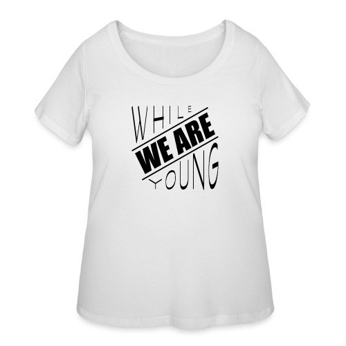 While we are young - Women's Curvy T-Shirt