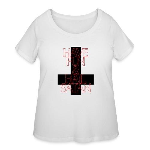 Have Fun And Hail Satan - Women's Curvy T-Shirt