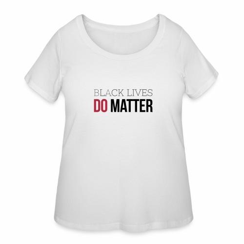 BLACK LIVES DO MATTER - Women's Curvy T-Shirt
