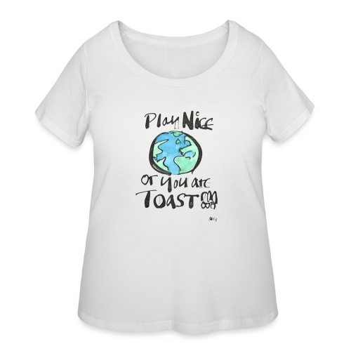 Play Nice or you are toast - Women's Curvy T-Shirt