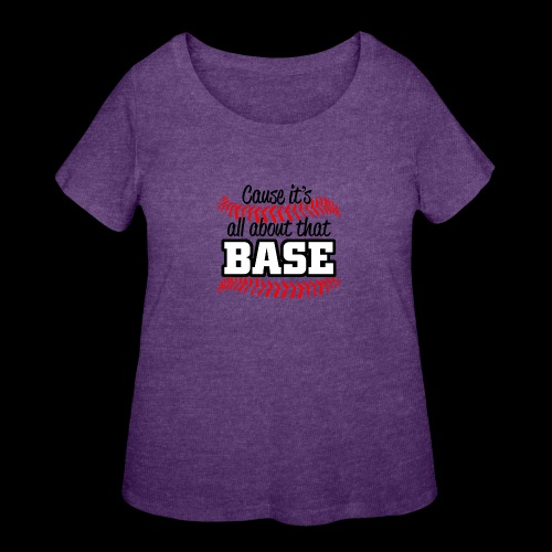 all about that base - Women's Curvy T-Shirt