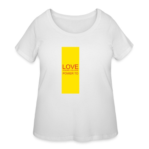 LOVE A WORD YOU GIVE POWER TO - Women's Curvy T-Shirt