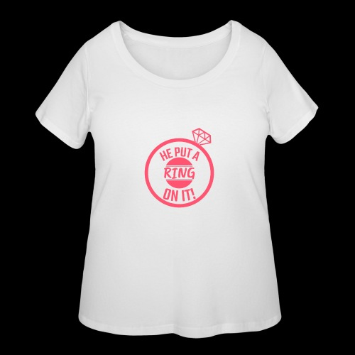 He Put a Ring on it! | Bride-to-Be - Women's Curvy T-Shirt