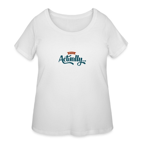 Well Actually... T-Shirt - Women's Curvy T-Shirt
