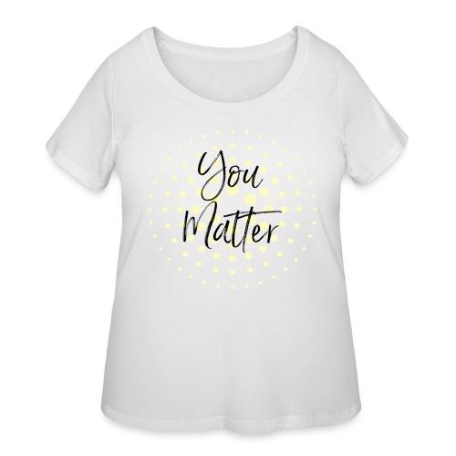 You Matter Collection - Women's Curvy T-Shirt