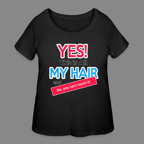 Yes This is My Hair - Women's Curvy T-Shirt