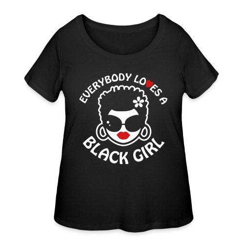 Everybody Loves A Black Girl - Version 2 Reverse - Women's Curvy T-Shirt