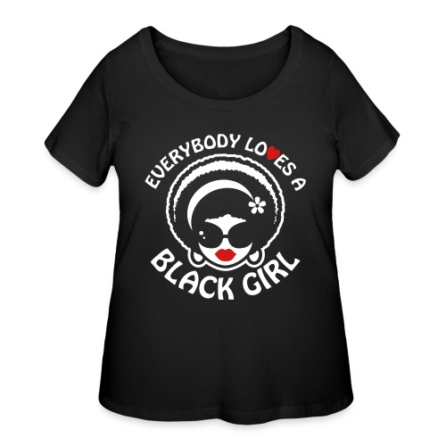 Everybody Loves A Black Girl - Version 1 Reverse - Women's Curvy T-Shirt