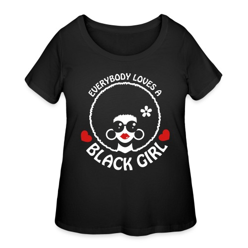 Everybody Loves A Black Girl - Version 3 Reverse - Women's Curvy T-Shirt