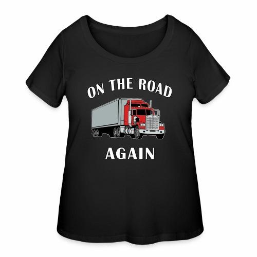 On the Road Again, Trucker Big Rig Semi 18 Wheeler - Women's Curvy T-Shirt