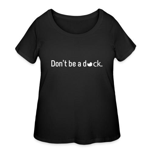 Don't Be a Duck - Women's Curvy T-Shirt