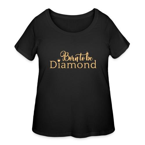 Born to be Diamond - gold - Women's Curvy T-Shirt