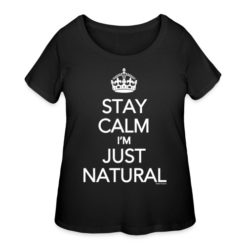 Stay Calm Im Just Natural_GlobalCouture Women's T- - Women's Curvy T-Shirt