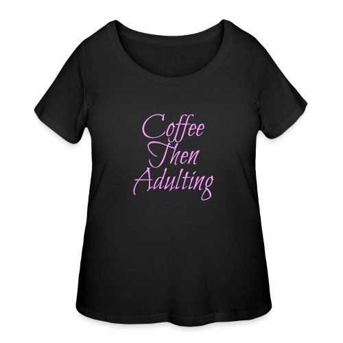 Coffee Then Adulting - Women's Curvy T-Shirt