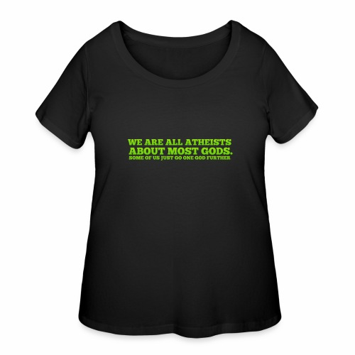 We Are All Atheists About Most Gods - Women's Curvy T-Shirt
