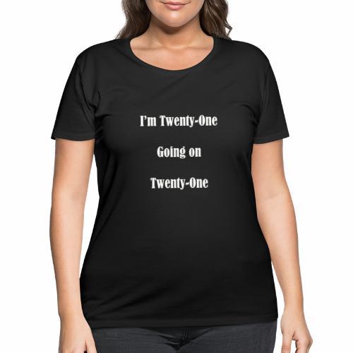 I'm Twenty One going on Twenty One - Women's Curvy T-Shirt