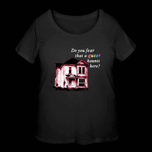 Do You Fear that a Queer Haunts Here - Women's Curvy T-Shirt