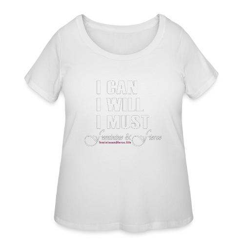 I can I will I must Feminine and Fierce - Women's Curvy T-Shirt