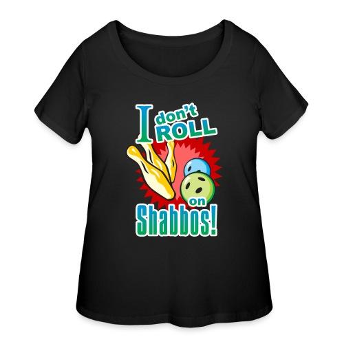 I Don't Roll on Shabbos - Women's Curvy T-Shirt