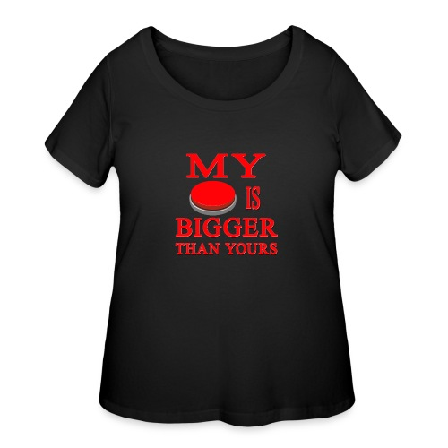 My Button Is Bigger Than Yours - Women's Curvy T-Shirt
