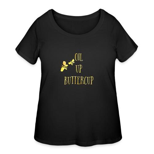 Oil up buttercup - Women's Curvy T-Shirt