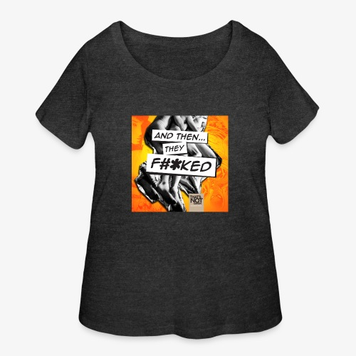And Then They FKED Cover - Women's Curvy T-Shirt