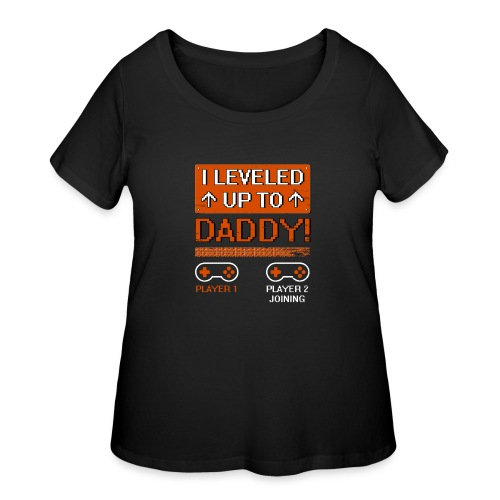I Leveled Up To Daddy - Women's Curvy T-Shirt