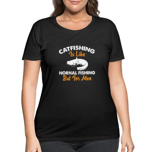 Catfish Is Like Normal Fishing But For Men - Women's Curvy T-Shirt