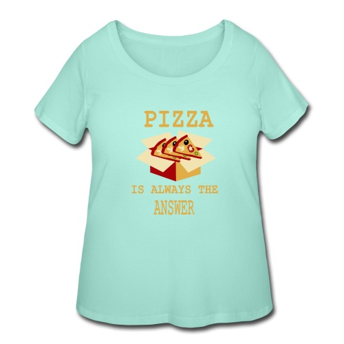 Pizza Is Always The Answer - Women's Curvy T-Shirt