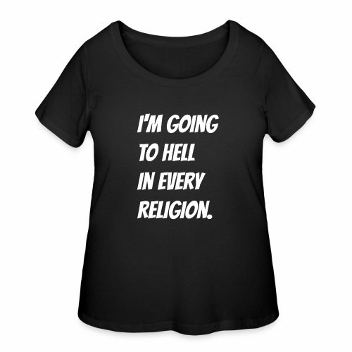 I'm going to hell in every religion. - Women's Curvy T-Shirt