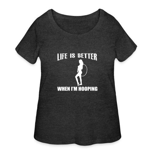 Life is Better When I'm Hooping - Women's Curvy T-Shirt
